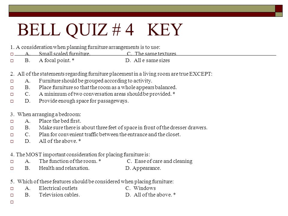 BELL QUIZ # 4 KEY 1. A Consideration When Planning Furniture Arrangements  Is To Use