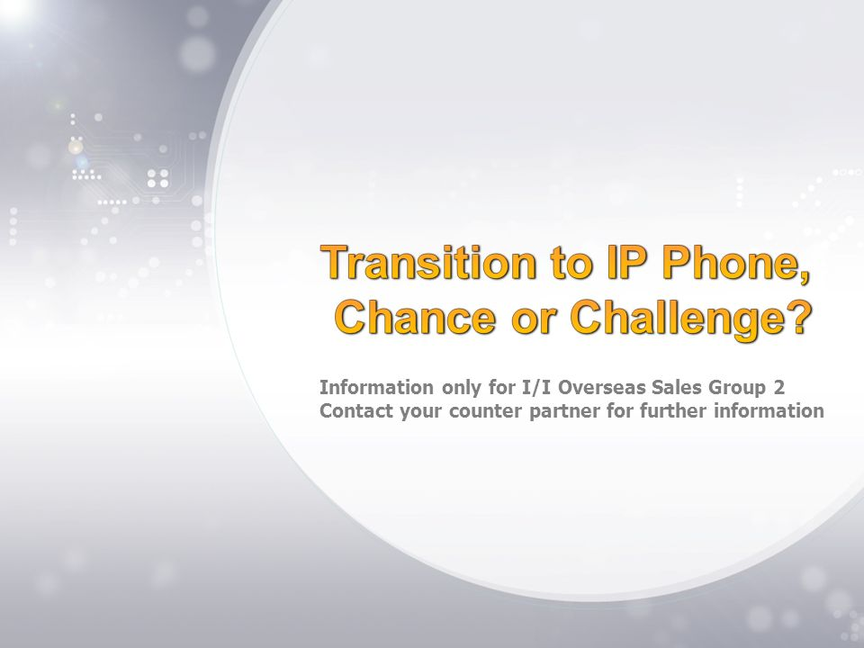 Transition to IP Phone, Chance or Challenge