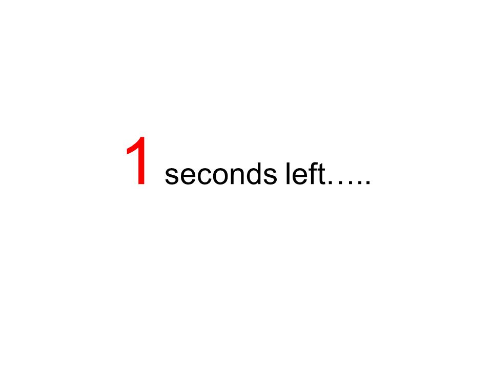 1 seconds left…..