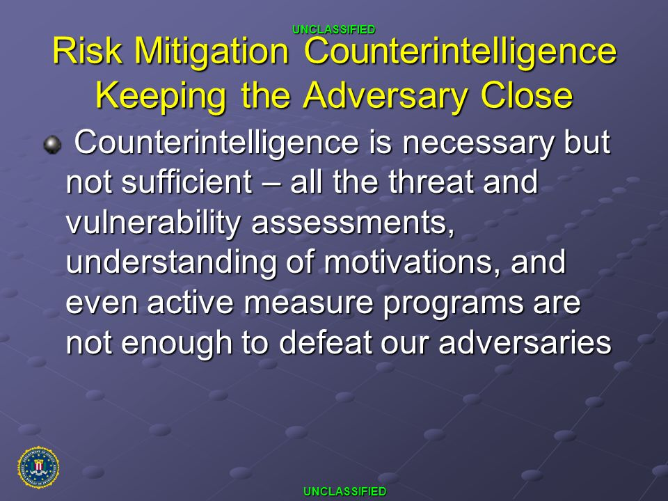 Risk Mitigation Counterintelligence Keeping the Adversary Close