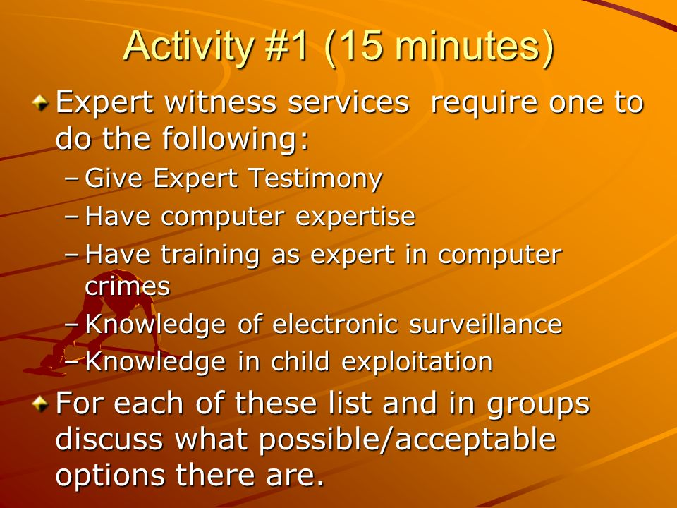 Activity #1 (15 minutes) Expert witness services require one to do the following: Give Expert Testimony.