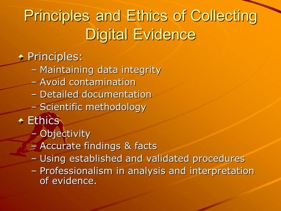 Principles and Ethics of Collecting Digital Evidence