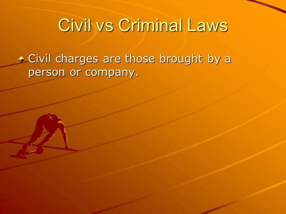 Civil vs Criminal Laws Civil charges are those brought by a person or company.