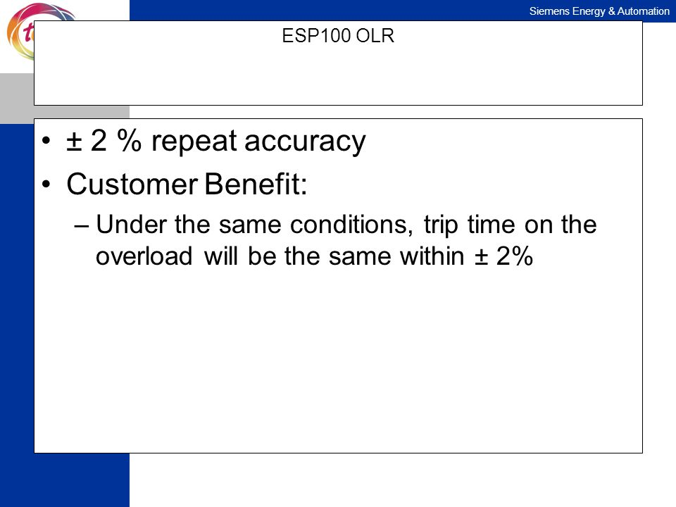 ± 2 % repeat accuracy Customer Benefit: