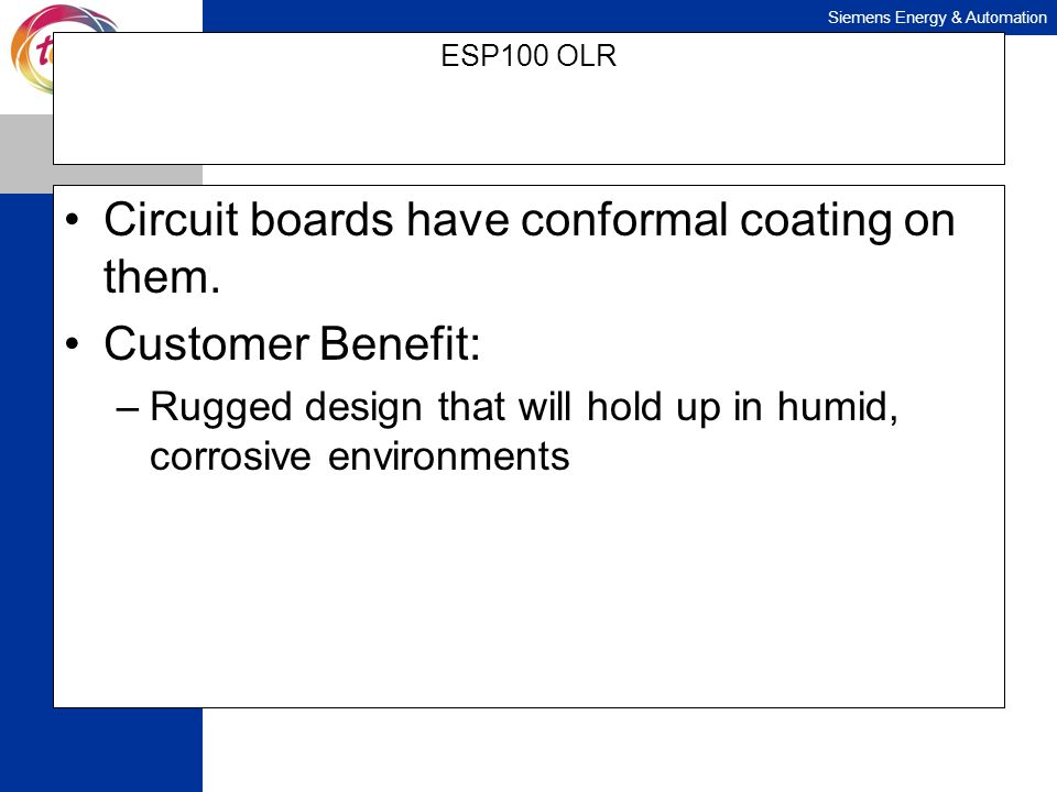 Circuit boards have conformal coating on them. Customer Benefit: