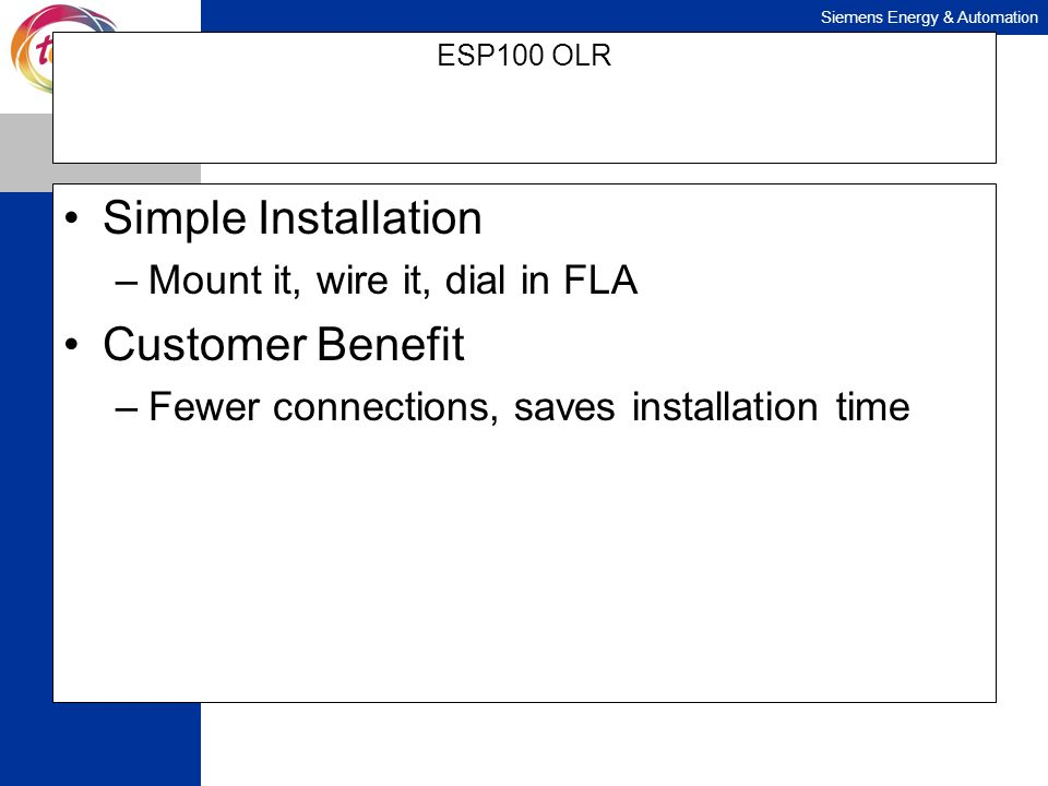 Simple Installation Customer Benefit Mount it, wire it, dial in FLA