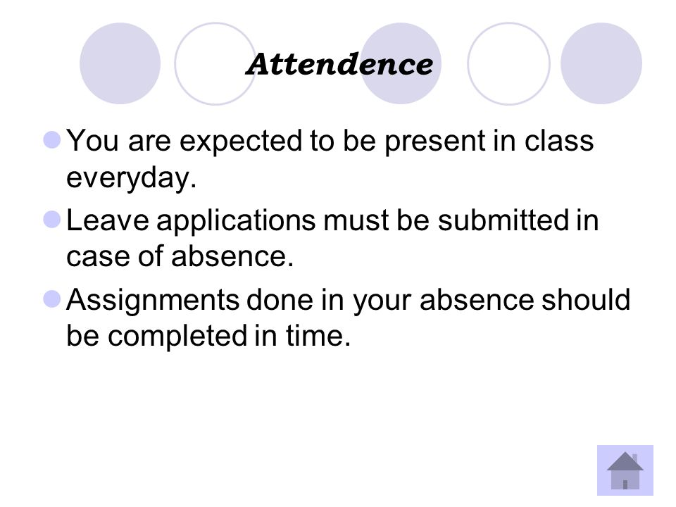 Attendence You are expected to be present in class everyday.