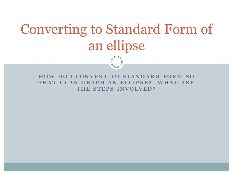 Converting To Standard Form Of An Ellipse Ppt Download