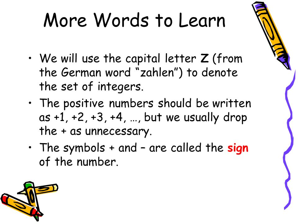 More Words to Learn We will use the capital letter Z (from the German word zahlen ) to denote the set of integers.