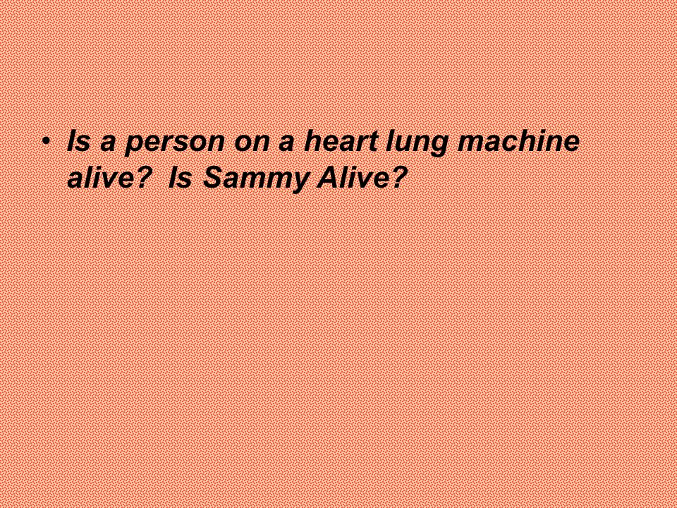 Is a person on a heart lung machine alive Is Sammy Alive