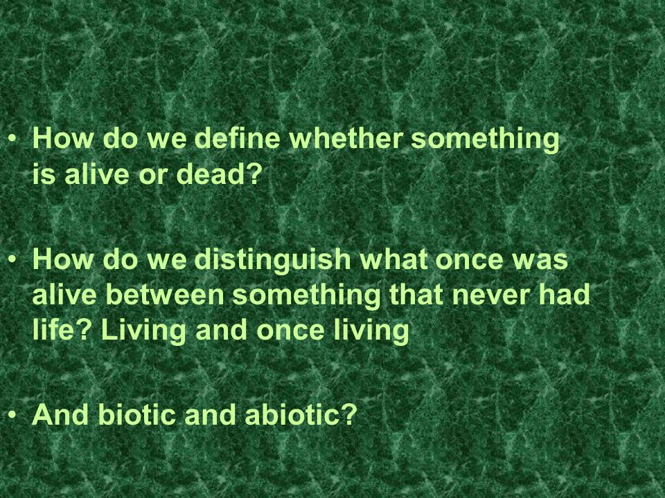 How do we define whether something is alive or dead