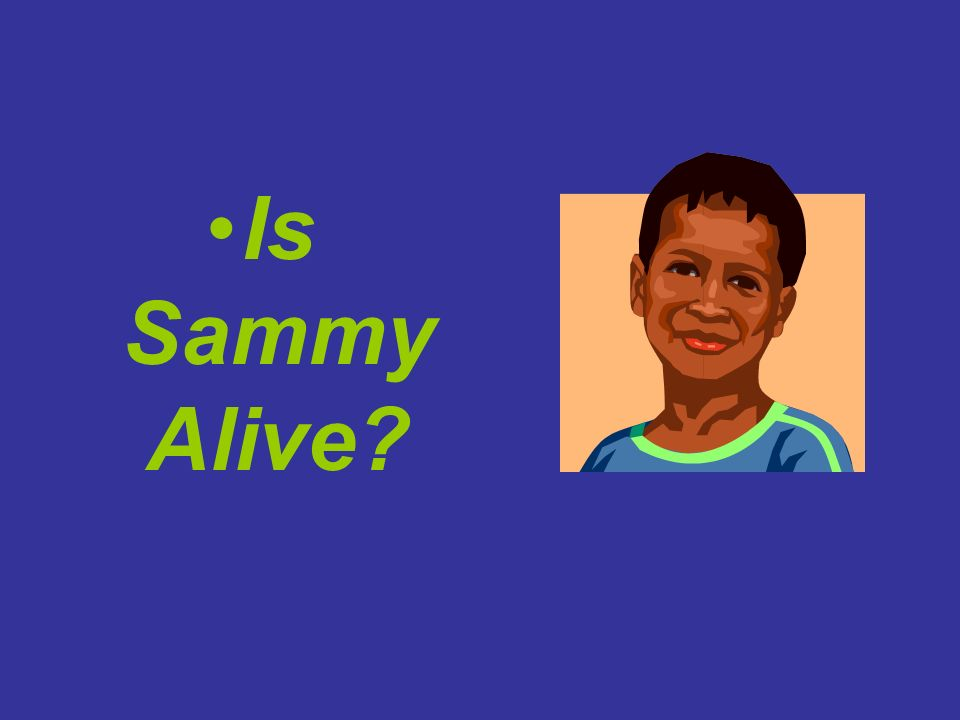 Is Sammy Alive