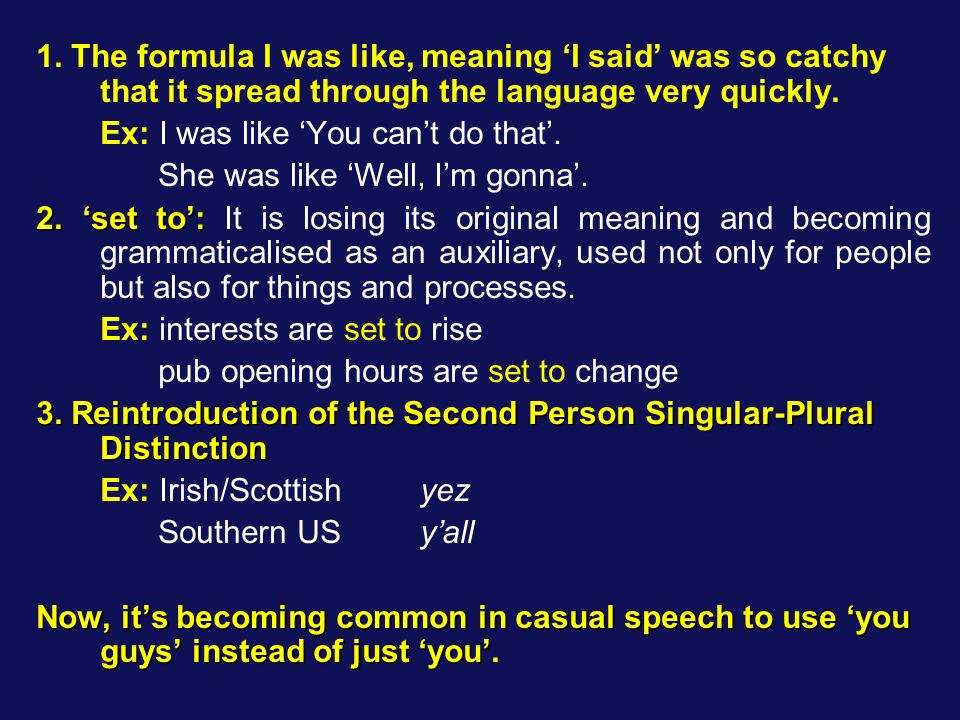 1. The formula I was like, meaning 'I said' was so catchy that it spread through the language very quickly.