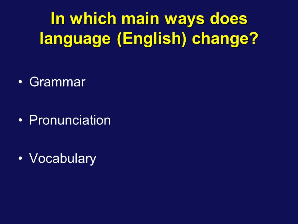 In which main ways does language (English) change