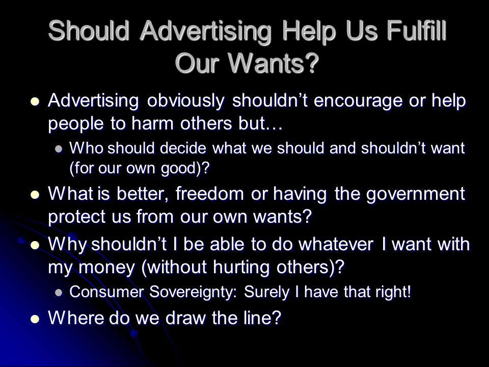 Should Advertising Help Us Fulfill Our Wants