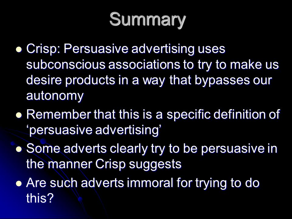Summary Crisp: Persuasive advertising uses subconscious associations to try to make us desire products in a way that bypasses our autonomy.