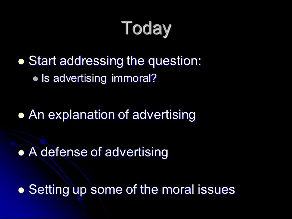 Today Start addressing the question: An explanation of advertising