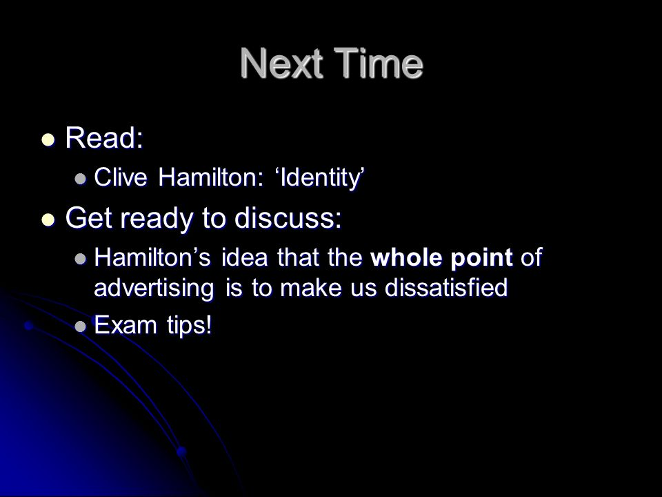 Next Time Read: Get ready to discuss: Clive Hamilton: 'Identity'