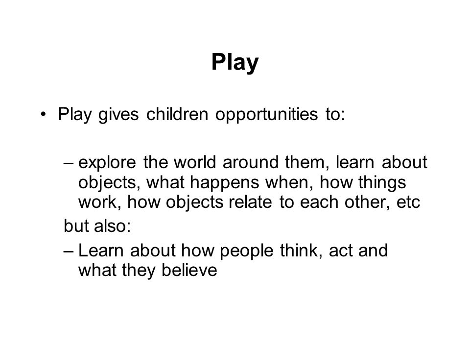 Play Play gives children opportunities to: