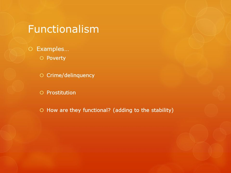 Functionalism Examples… Poverty Crime/delinquency Prostitution