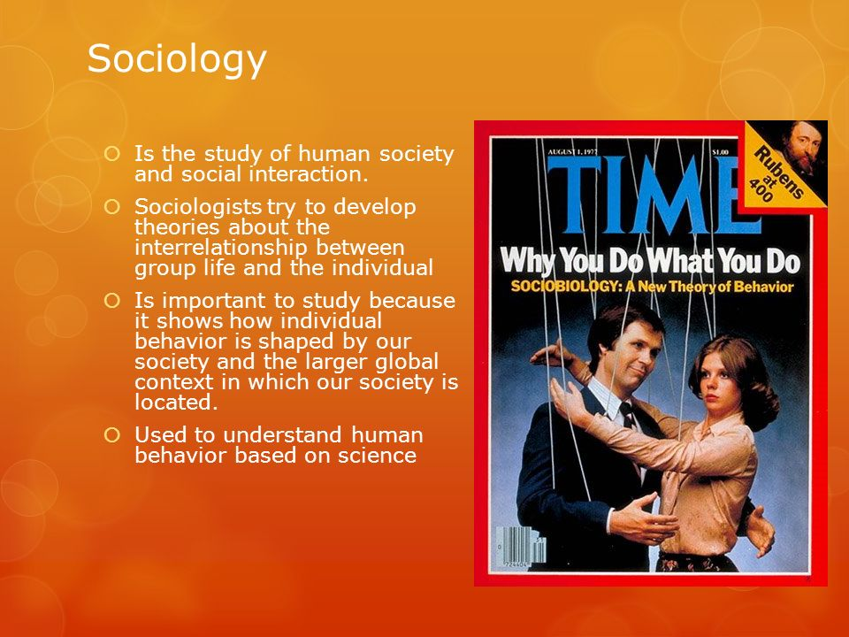 Sociology Is the study of human society and social interaction.