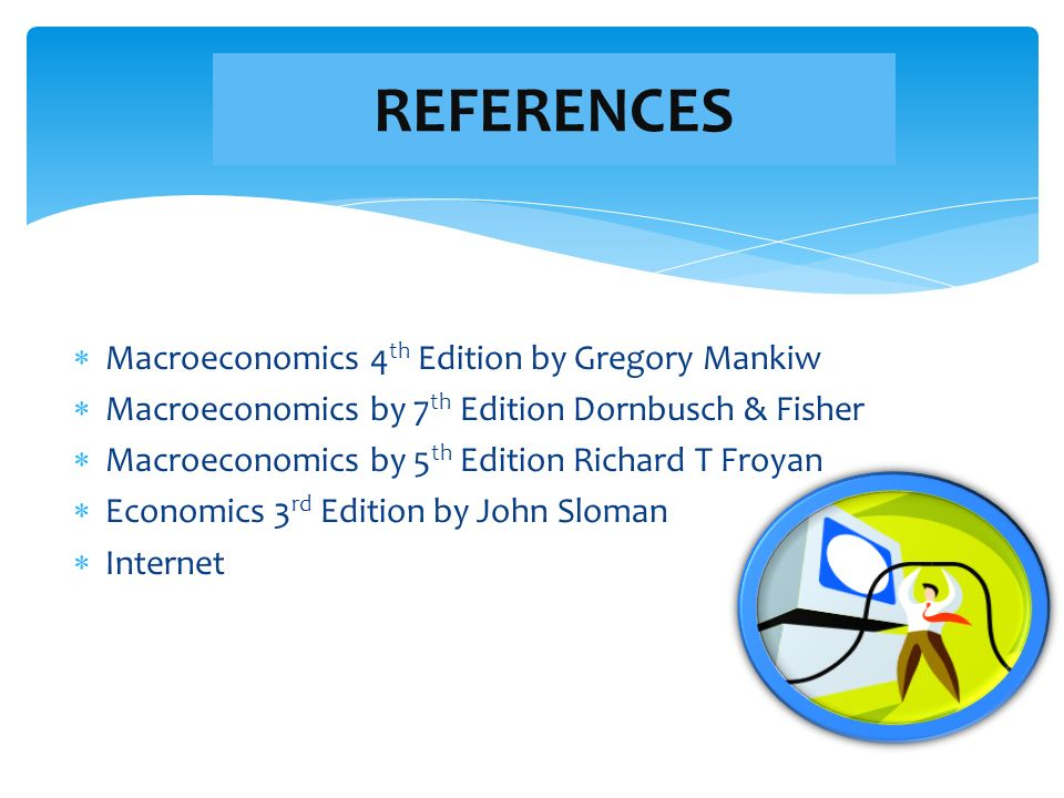 REFERENCES Macroeconomics 4th Edition by Gregory Mankiw
