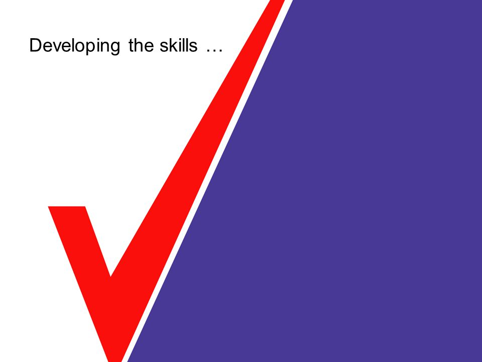 Developing the skills …