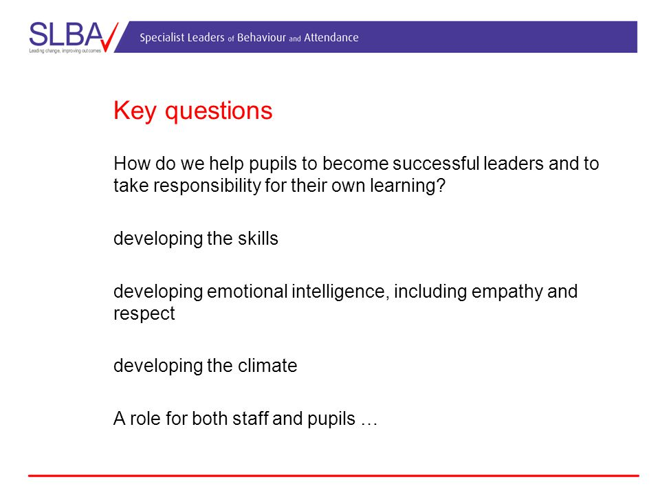 Key questions How do we help pupils to become successful leaders and to take responsibility for their own learning