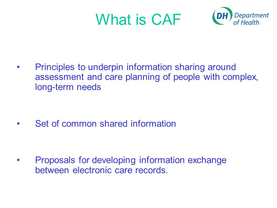 What is CAF Principles to underpin information sharing around assessment and care planning of people with complex, long-term needs.
