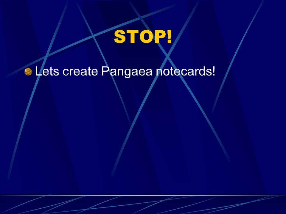 STOP! Lets create Pangaea notecards!