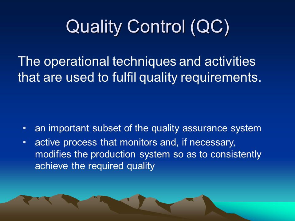 Quality Control (QC) The operational techniques and activities that are used to fulfil quality requirements.