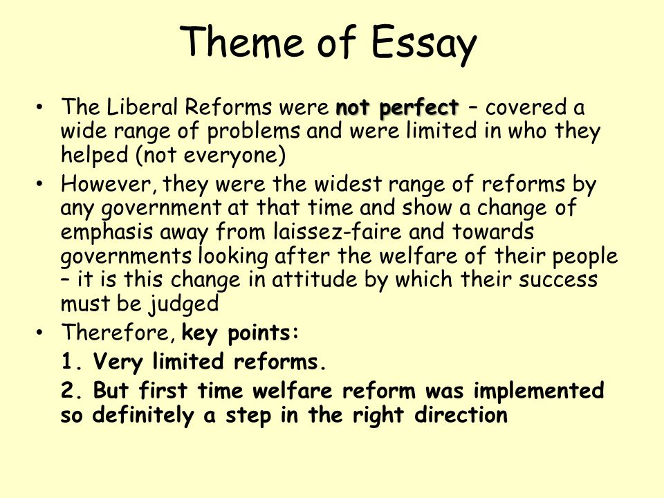 Purpose Of Thesis Statement In An Essay Theme Of Essay The Liberal Reforms Were Not Perfect  Covered A Wide Range  Of Problems Healthy Eating Habits Essay also Religion And Science Essay The Liberal Reforms  How Successful Were The Reforms  Ppt Download Business Argumentative Essay Topics