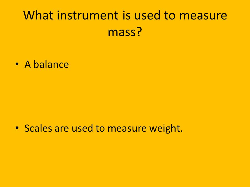 What instrument is used to measure mass