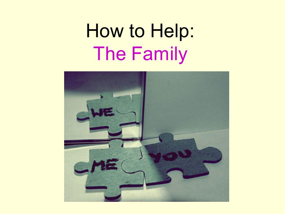 How to Help: The Family