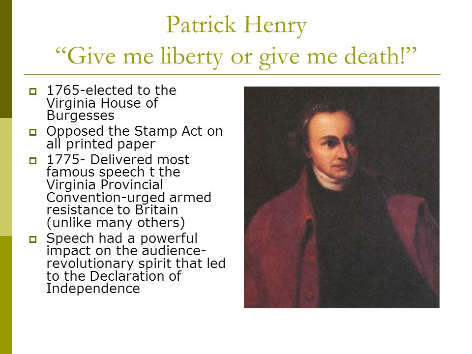 Patrick Henry Give me liberty or give me death!