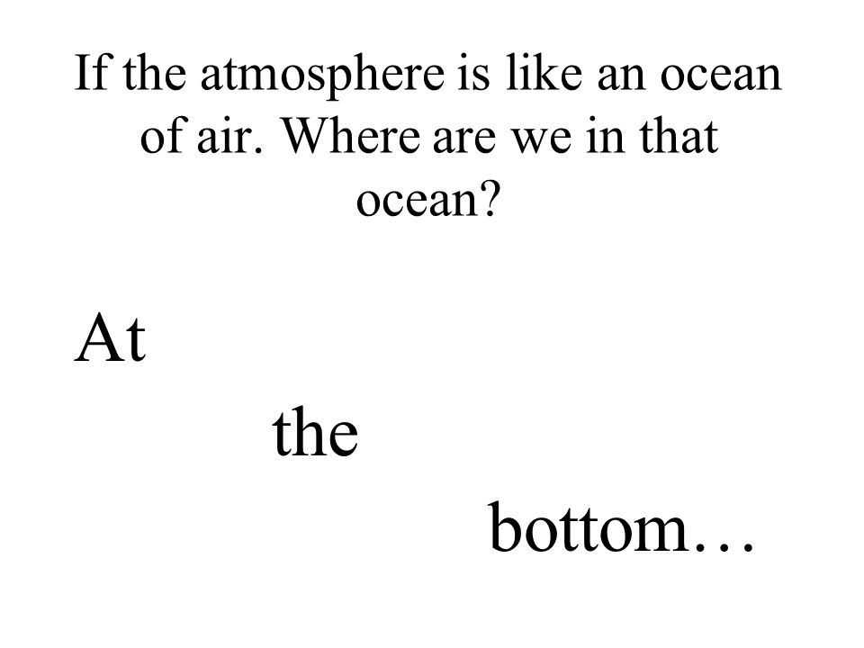 If the atmosphere is like an ocean of air. Where are we in that ocean