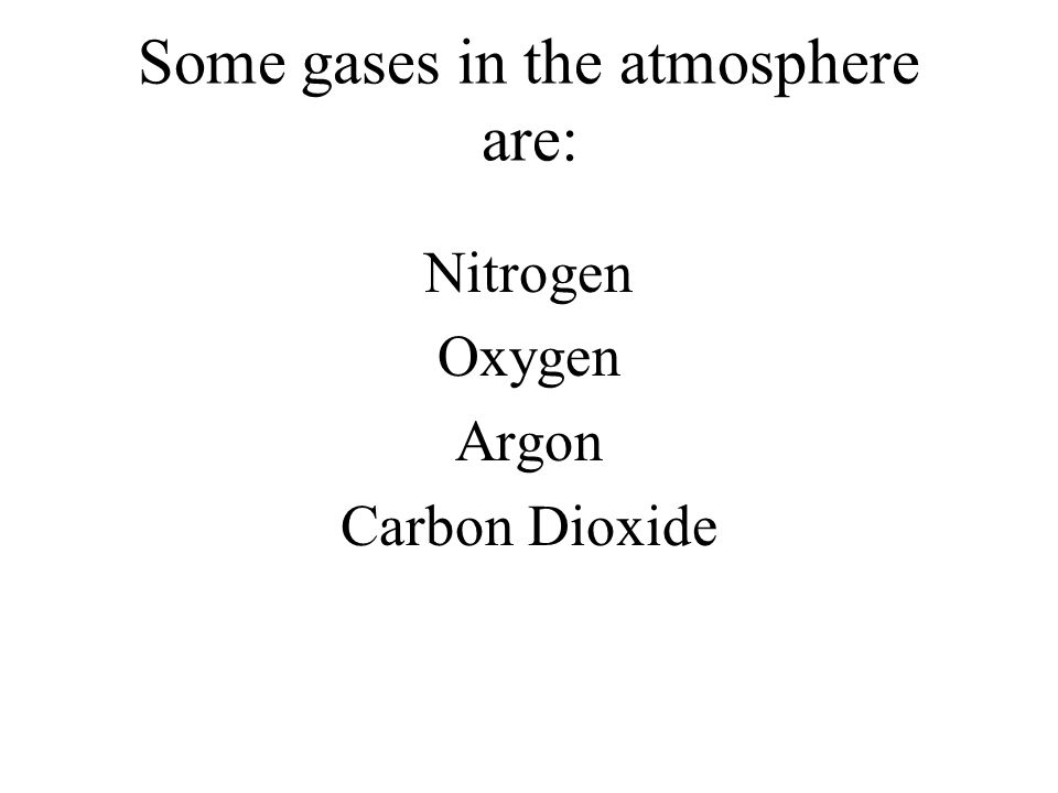 Some gases in the atmosphere are: