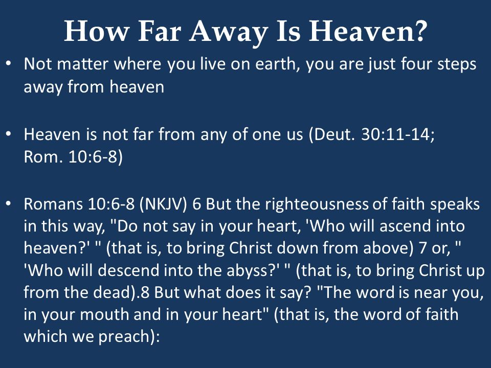 How Far Away Is Heaven Not matter where you live on earth, you are just four steps away from heaven.