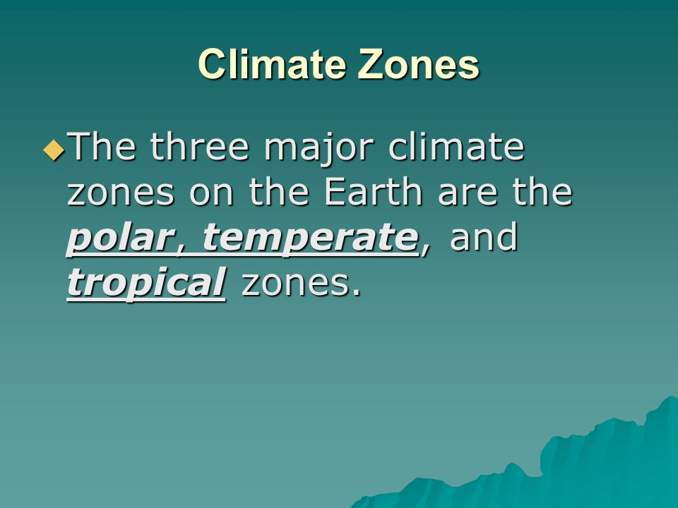 Climate Zones The three major climate zones on the Earth are the polar, temperate, and tropical zones.