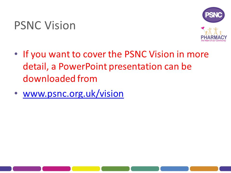 PSNC Vision If you want to cover the PSNC Vision in more detail, a PowerPoint presentation can be downloaded from.