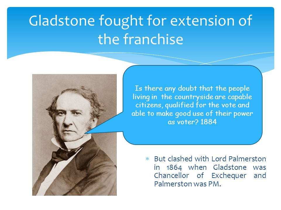 Gladstone fought for extension of the franchise