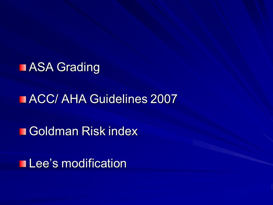 ASA Grading ACC/ AHA Guidelines 2007 Goldman Risk index Lee's modification