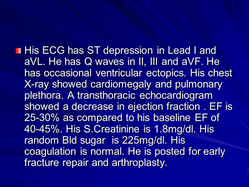 His ECG has ST depression in Lead I and aVL