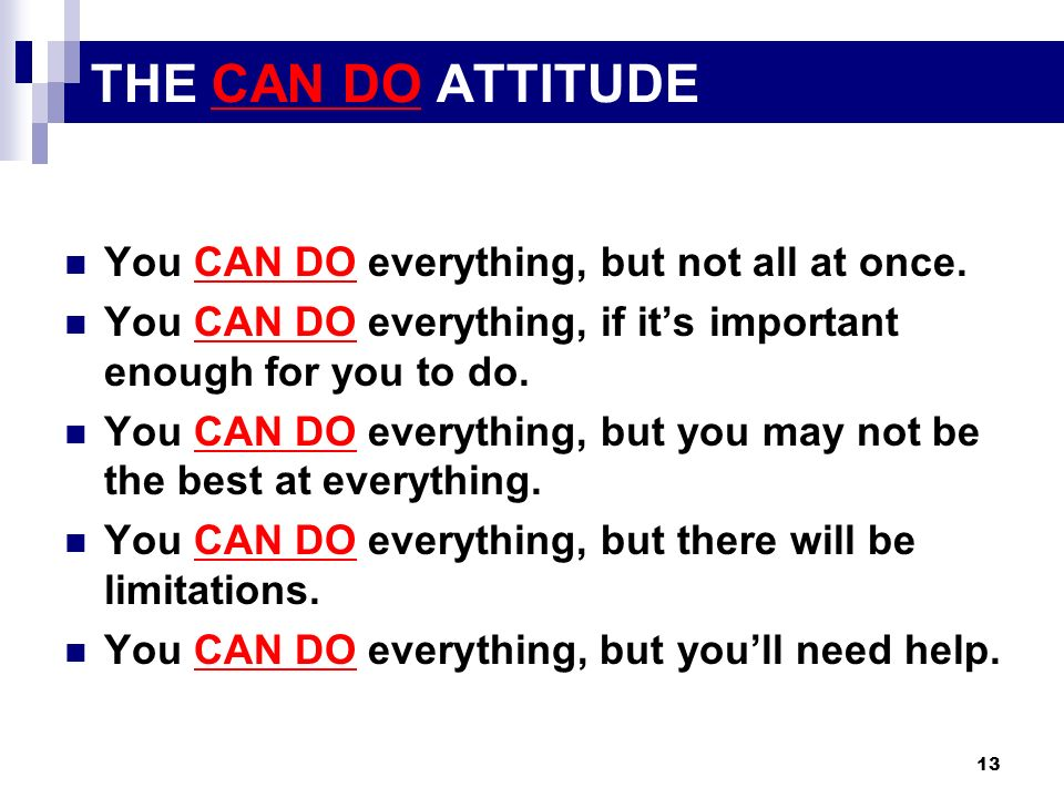 THE CAN DO ATTITUDE You CAN DO everything, but not all at once.