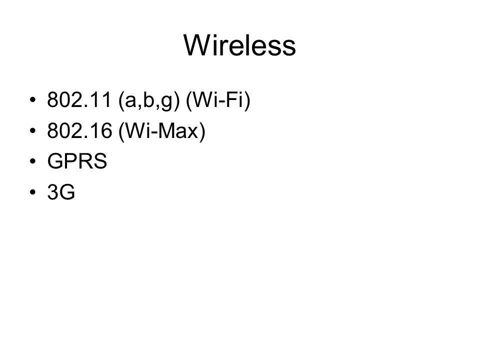 Wireless (a,b,g) (Wi-Fi) (Wi-Max) GPRS 3G