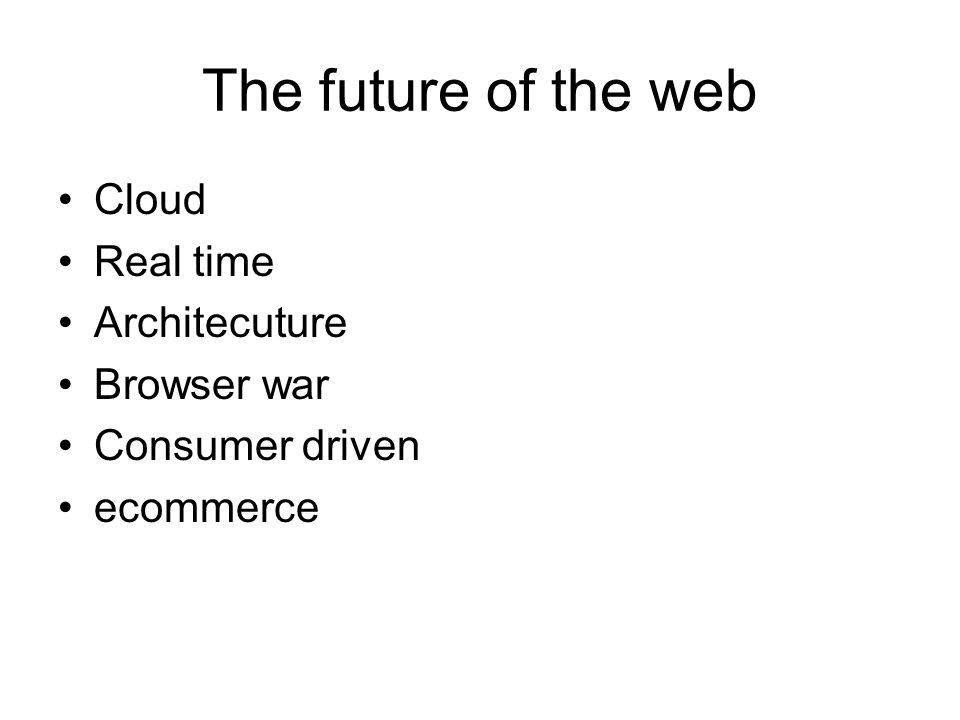 The future of the web Cloud Real time Architecuture Browser war