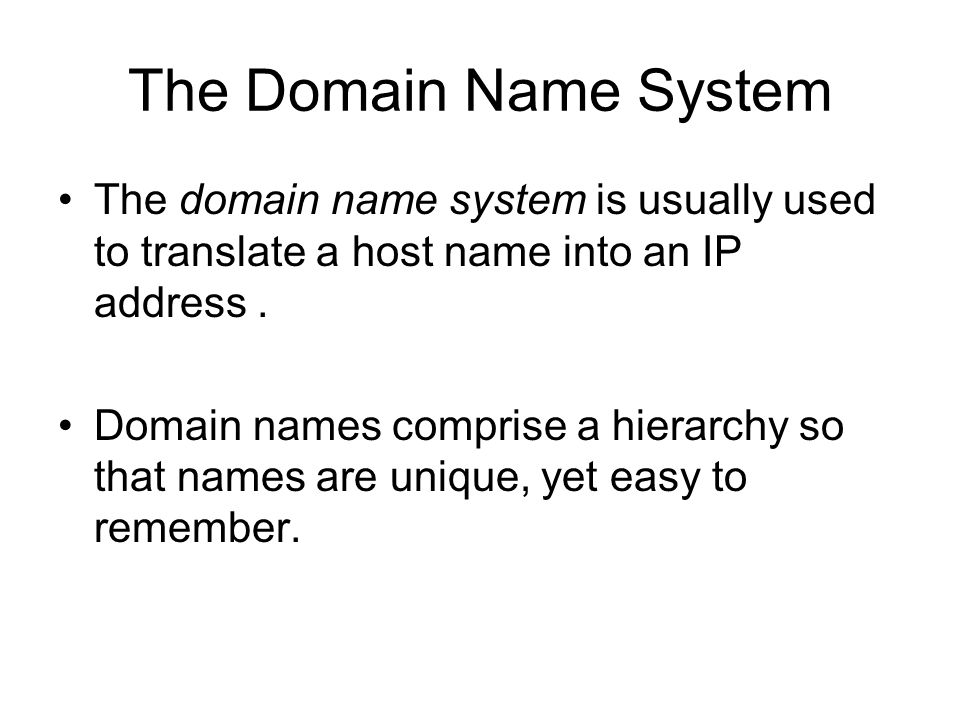 The Domain Name System The domain name system is usually used to translate a host name into an IP address .