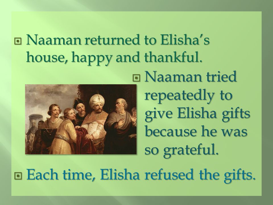 Each time, Elisha refused the gifts.