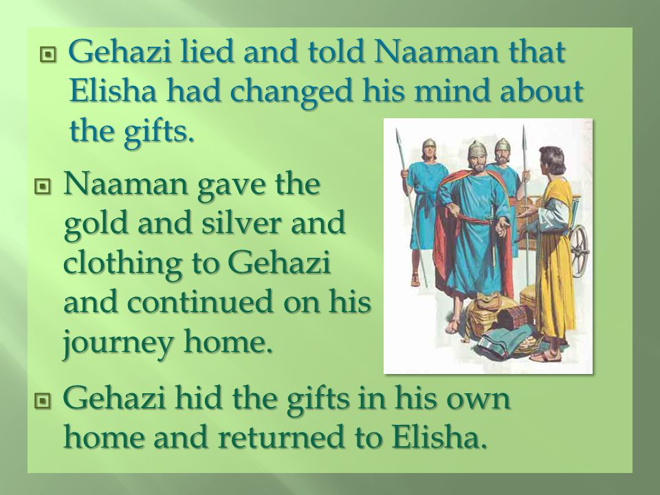 Gehazi lied and told Naaman that Elisha had changed his mind about the gifts.