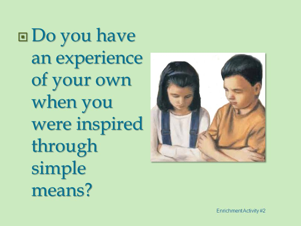 Do you have an experience of your own when you were inspired through simple means